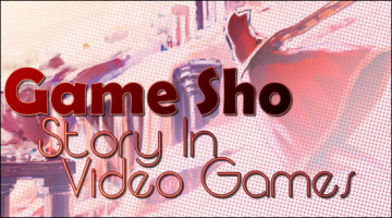 Game Sho  What? Story In Video Games?